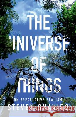 The Universe of Things: On Speculative Realism Steven Shaviro 9780816689248