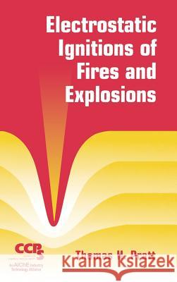 Electrostatic Ignitions of Fires and Explosions Thomas H. Pratt 9780816999484