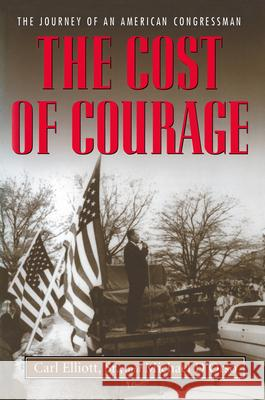 The Cost of Courage: The Journey of an American Congressman Carl, Sr. Elliott Michael D'Orso 9780817311056 University of Alabama Press