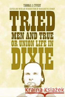 Tried Men and True, or Union Life in Dixie Thomas Jefferson Cypert Margaret M. Storey 9780817317508