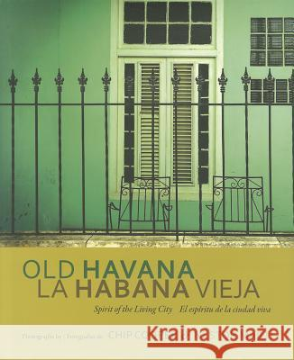 Old Havana / La Habana Vieja: Spirit of the Living City / El Espritu de la Ciudad Viva Chip Cooper Nestor Marti Eusebio Lea 9780817317621 University Alabama Press
