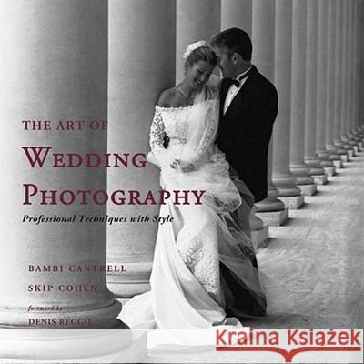 The Art of Wedding Photography: Professional Techniques with Style Bambi Cantrell Skip Cohen Denis Reggie 9780817433253