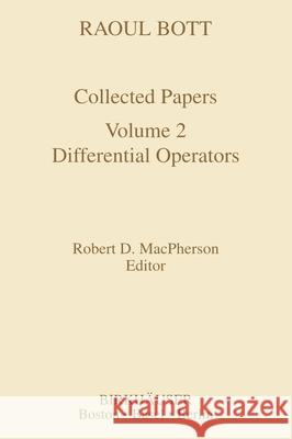 Raoul Bott: Collected Papers: Volume 2: Differential Operators Raoul Bott R. D. MacPherson Robert D. MacPherson 9780817636463