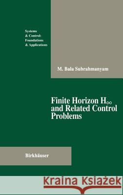 Finite Horizon H∞ And Related Control Problems M. B. Subrahmanyam 9780817638115