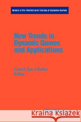 New Trends in Dynamic Games and Applications: Annals of the International Society of Dynamic Games Volume 3 Geert J. Olsder Jan G. Olsder 9780817638122