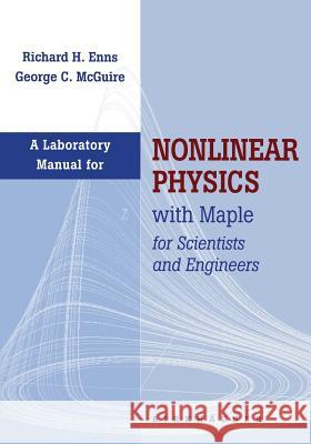 Laboratory Manual for Nonlinear Physics with Maple for Scientists and Engineers Richard H. Enns George McGuire 9780817638412
