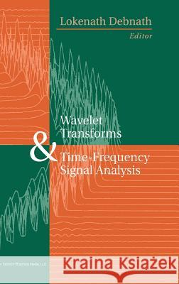 Wavelet Transforms and Time-Frequency Signal Analysis Lokenath Debnath 9780817641047 Birkhauser