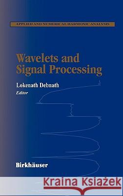 Wavelets and Signal Processing Lokenath Debnath Lokenath Debnath 9780817642358 Birkhauser