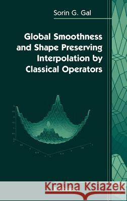 Global Smoothness and Shape Preserving Interpolation by Classical Operators Sorin G. Gal George A. Anastassiou 9780817643874