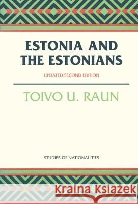 Estonia and the Estonians: Second Edition, Updated Toivo U. Raun 9780817928520