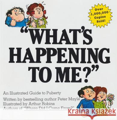 What's Happening to Me?: The Answers to Some of the World's Most Embarrassing Questions Peter Mayle Paul Walter Arthur Robins 9780818403125