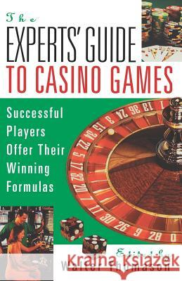 The Expert's Guide to Casino Games: Expert Gamblers Offer Their Winning Formulas Walter Thomason 9780818405907