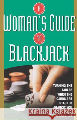 Woman's Guide to Blackjack: Turning the Tables When the Cards Are Stacked Against You Angie Marshall 9780818406065