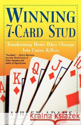 Winning 7-Card Stud: Transforming Home Game Chumps Into Casino Killers Ashley Adams 9780818406355