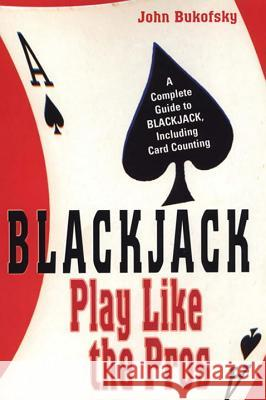 Blackjack: Play Like the Pros: A Complete Guide to Blackjack, Including Card Counting John Bukofsky 9780818406560