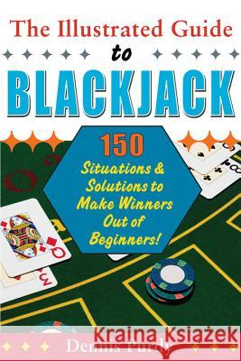 The Illustrated Guide to Blackjack: 150 Situations & Solutions to Make Winners Out of Beginners! Dennis Purdy 9780818407086