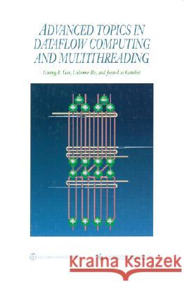 Advanced Topics in Dataflow Computing and Multithreading Guang R. Gao Lubomir Bic Jean-Luc Gaudiot 9780818665424