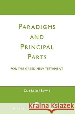 Paradigms and Principal Parts for the Greek New Testament Dale Russell Bowne 9780819160997