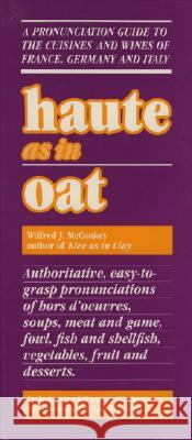 Haute as in Oat: A Pronunclation Guide to European Wine and Cuisines Wilfred J. McConkey 9780819168245
