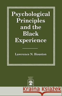 Psychological Principles and the Black Experience Lawrence N. Houston 9780819179579