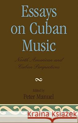Essays on Cuban Music: North American and Cuban Perspectives  9780819184306