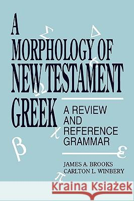 A Morphology of New Testament Greek: A Review and Reference Grammar James A. Brooks Carlton L. Winbery 9780819194916