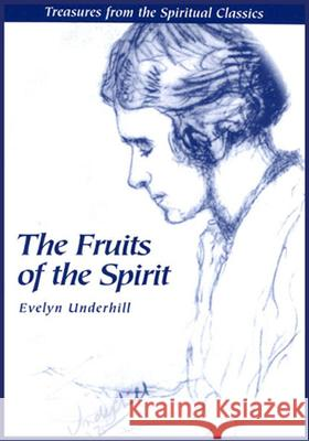 Fruits of the Spirit: Treasures from the Spiritual Classics Evelyn Underhill Roger L. Roberts 9780819213143 Morehouse Publishing