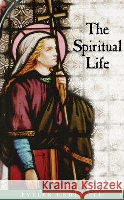 Spiritual Life Evelyn Underhill 9780819213501 Morehouse Publishing