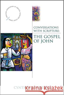 Conversations with Scripture: The Gospel of John Cynthia Kittredge 9780819222497