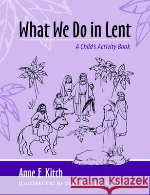 What We Do in Lent: A Child's Activity Book Anne E. Kitch 9780819222787