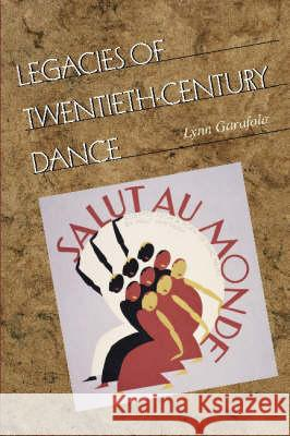 Legacies of Twentieth-Century Dance Lynn Garafola 9780819566737
