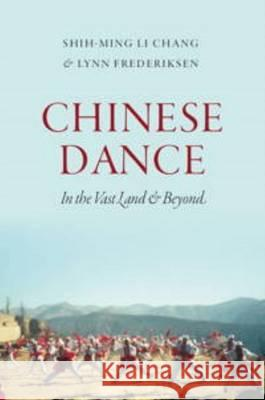 Chinese Dance: In the Vast Land and Beyond Commas Chang Lynn E. Frederiksen 9780819576309