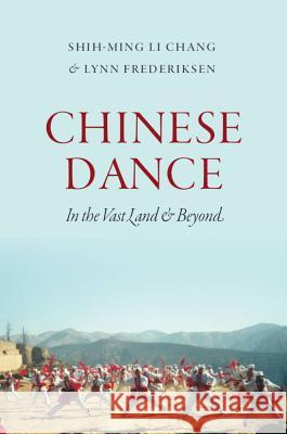 Chinese Dance: In the Vast Land and Beyond Commas Chang Lynn E. Frederiksen 9780819576316