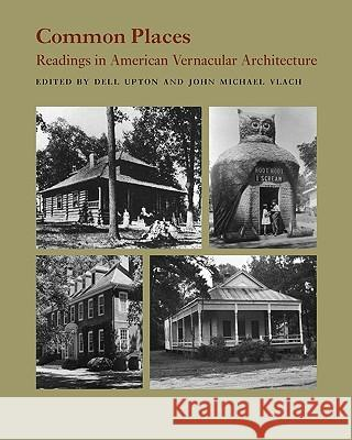 Common Places : Readings in American Vernacular Architecture Dell Upton John M. Vlach John Michael Vlach 9780820307503