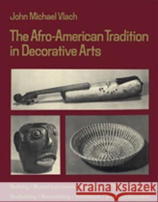 Afro-American Tradition in Decorative Arts John M. Vlach 9780820312330