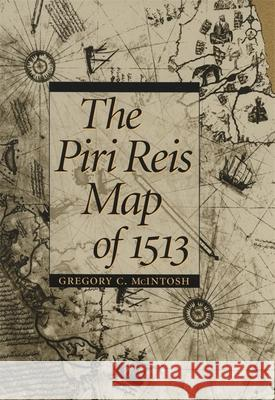 The Piri Reis Map of 1513 Gregory C. McIntosh Norman J. W. Thrower 9780820321578