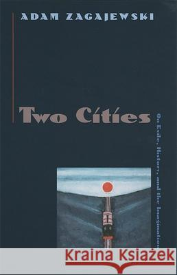 Two Cities: On Exile, History, and the Imagination Adam Zagajewski Lillian Vallee 9780820324098