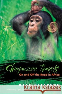 Chimpanzee Travels : On and Off the Road in Africa Dale Peterson 9780820324890