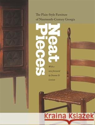 Neat Pieces: The Plain-Style Furniture of Nineteenth-Century Georgia Atlanta Historical Society 9780820328058