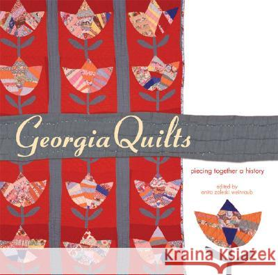 Georgia Quilts: Piecing Together a History Anita Zaleski Weinraub 9780820328508