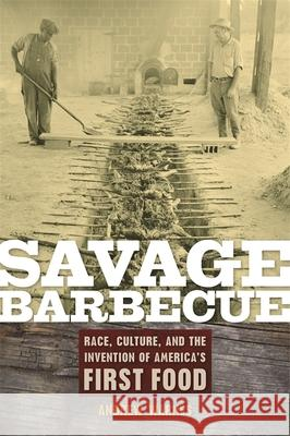 Savage Barbecue : Race, Culture, and the Invention of America's First Food Andrew Warnes 9780820331096