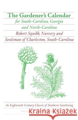 The Gardener's Calendar for South-Carolina, Georgia and North-Carolina Robert Squibb J. Kirkland Moore 9780820331447
