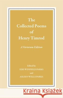 The Collected Poems of Henry Timrod: A Variorum Edition Edd Winfield Parks Aileen Wells Parks 9780820331454 University of Georgia Press