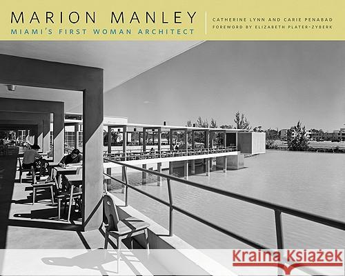 Marion Manley: Miami's First Woman Architect Catherine Lynn Carie Penabad Elizabeth Plater-Zyberk 9780820334066