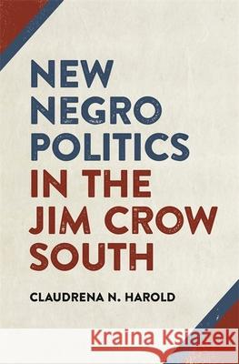 New Negro Politics in the Jim Crow South Claudrena Harold 9780820335124