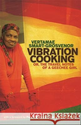 Vibration Cooking: Or, the Travel Notes of a Geechee Girl Vertamae Smart-Grosvenor Psyche Williams-Forson 9780820337395