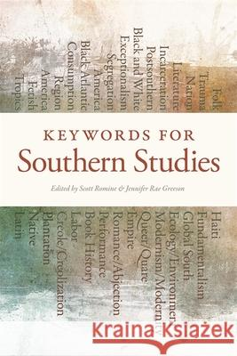 Keywords for Southern Studies Scott Romine Jennifer Rae Greeson Erich Nunn 9780820340616
