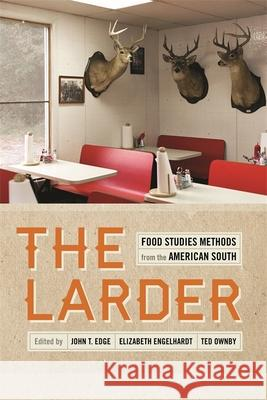 The Larder: Food Studies Methods from the American South John T. Edge Elizabeth S. D. Engelhardt Ted Ownby 9780820345550