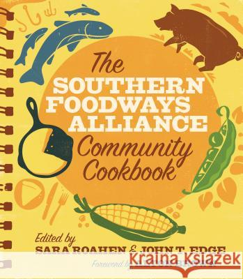 The Southern Foodways Alliance Community Cookbook Southern Foodways Alliance               Sara Roahen John T. Edge 9780820348582