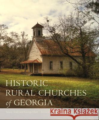 Historic Rural Churches of Georgia Sonny Seals George Hart Historic Rural Churches of Georgia Inc 9780820349350